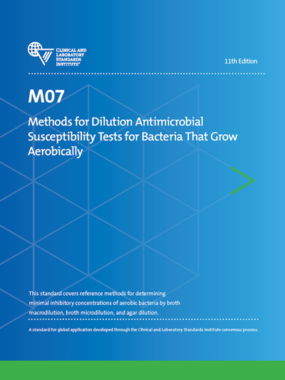 Methods for Dilution Antimicrobial Susceptibility Tests for Bacteria That Grow Aerobically, 11th Edition
