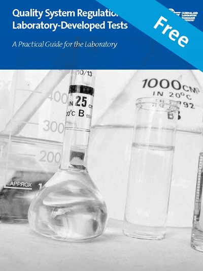 Quality System Regulations for Laboratory Developed Tests: A Practical Guide for the Laboratory