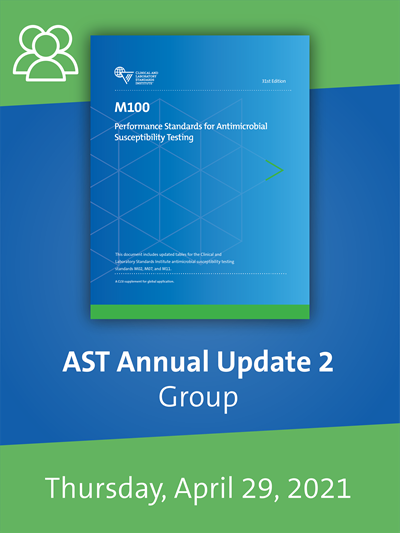 ASTUpdate21GroWR1 CLSI 2021 AST Webinar: M100-Ed31 Updates Group License - Thursday, April 29, 2021